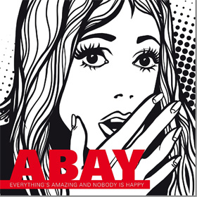 Abay- Everything's amazing and nobody is happy