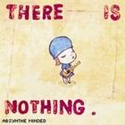 Absynthe Minded - There is nothing