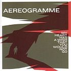 Aereogramme- My heart has a wish that you would not go