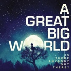 A Great Big World- Is there anybody out there?