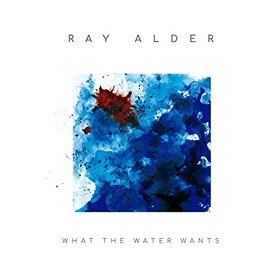 Ray Alder- What the water wants