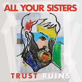 All Your Sisters- Trust ruins
