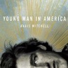 Anaïs Mitchell - Young man in America