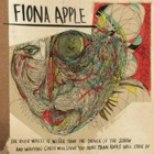 Fiona Apple - The idler wheel is wiser than the driver of the screw and whipping cords will serve you more ...