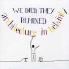 Architecture In Helsinki- We died, they remixed