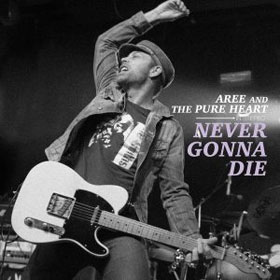 Aree And The Pure Heart- Never gonna die