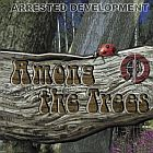 Arrested Development- Among the trees
