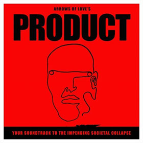 Arrows Of Love- Product: Your soundtrack to the impending societal collapse