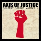 Axis Of Justice - Concert series volume 1
