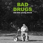 Bad Drugs- Old men young blood