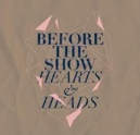 Before The Show- Hearts & heads