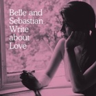 Belle & Sebastian - Belle and Sebastian write about love