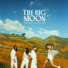 The Big Moon - Walking like we do