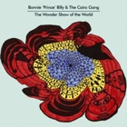 Bonnie 'Prince' Billy & The Cairo Gang- The wonder show of the world