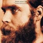 Bonnie 'Prince' Billy - Master and everyone