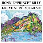 Bonnie 'Prince' Billy- Greatest Palace Music