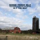 Bonnie 'Prince' Billy With Harem Scarem And Alex Neilson- Is it the sea?