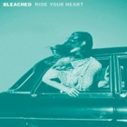 Bleached- Ride your heart