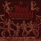 Blood Ceremony- The eldritch dark