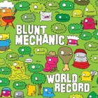 Blunt Mechanic- World record