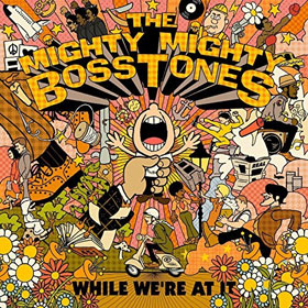 The Mighty Mighty Bosstones - While we're at it