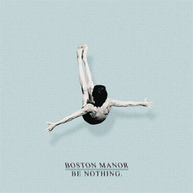 Boston Manor- Be nothing.