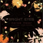 Bright Eyes - Noise floor (Rarities 1998 - 2005)