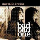 Meredith Brooks- Bad bad one