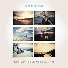 Findlay Brown- Not everything beautiful is good
