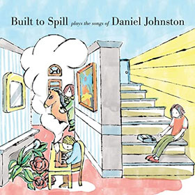 Built To Spill- Built To Spill plays the songs of Daniel Johnston