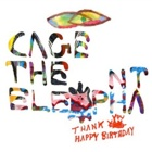 Cage The Elephant- Thank you happy birthday