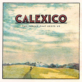 Calexico- The thread that keeps us