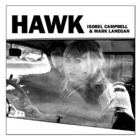 Isobel Campbell & Mark Lanegan- Hawk