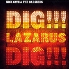 Nick Cave & The Bad Seeds - Dig!!! Lazarus, dig!!!