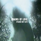 Chains Of Love- Strange grey days