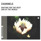 Channels- Waiting for the next end of the world
