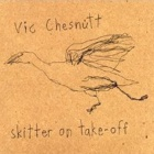 Vic Chesnutt- Skitter on take-off