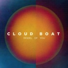 Cloud Boat- Model of you