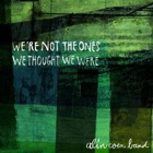 Alin Coen Band- We're not the ones we thought we were