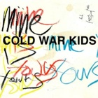 Cold War Kids- Mine is yours