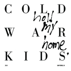 Cold War Kids- Hold my home
