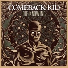Comeback Kid- Die knowing