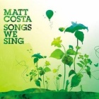 Matt Costa- Songs we sing