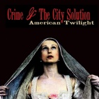 Crime & The City Solution- American twilight