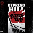 Cypress Hill- Rise up