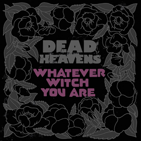 Dead Heavens- Whatever witch you are