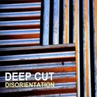 Deep Cut- Disorientation