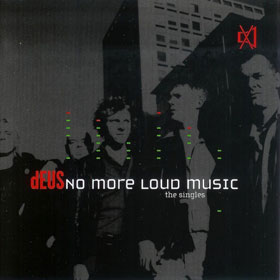 dEUS - No more loud music - The singles