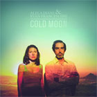 Alela Diane & Ryan Francesconi- Cold moon