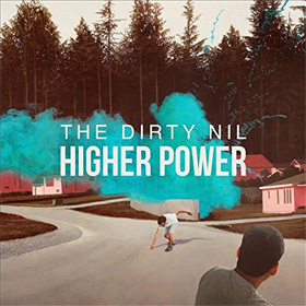The Dirty Nil- Higher power
